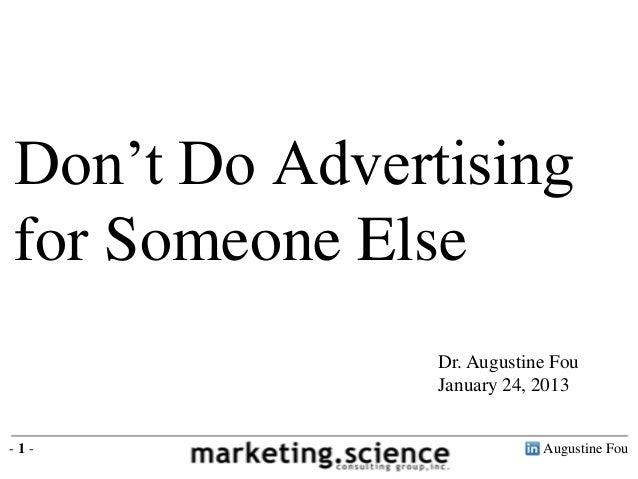 Don't Do Advertisingfor Someone Else               Dr. Augustine Fou               January 24, 2013-1-                    ...