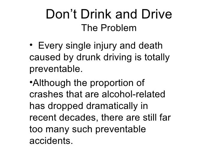 dont drink drive don t drink and drive the problem <ul><li>every single