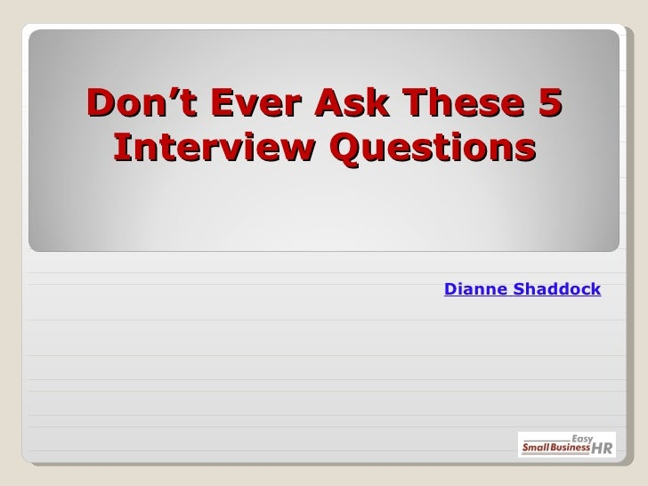 Don't Ever Ask These 5 Interview Questions Dianne   Shaddock