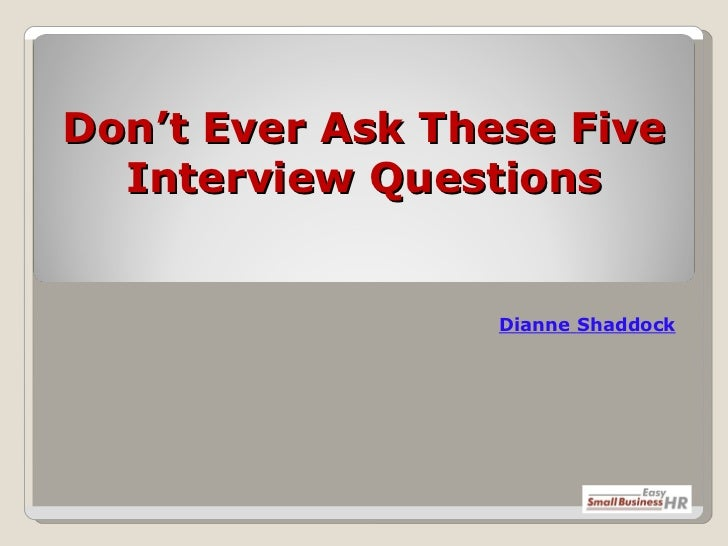 Don't Ever Ask These Five Interview Questions Dianne   Shaddock
