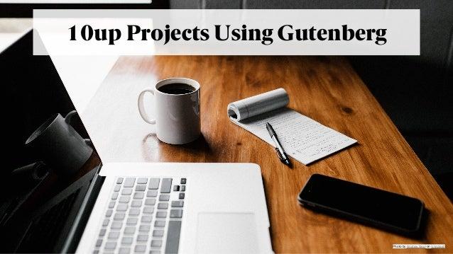 @jeckman 10up Projects Using Gutenberg Photo byAndrew NeelonUnsplash