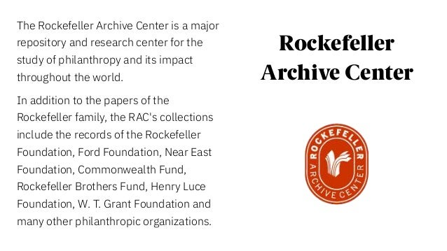 The Rockefeller Archive Center is a major repository and research center for the study of philanthropy and its impact thro...