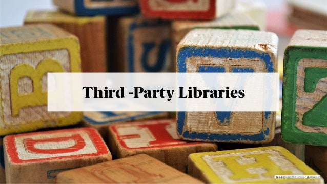 @jeckman Third -Party Libraries Photo bySusan Holt SimpsononUnsplash