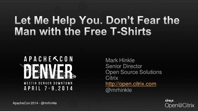 ApacheCon 2014 - @mrhinkle Mark Hinkle Senior Director Open Source Solutions Citrix http://open.citrix.com @mrhinkle