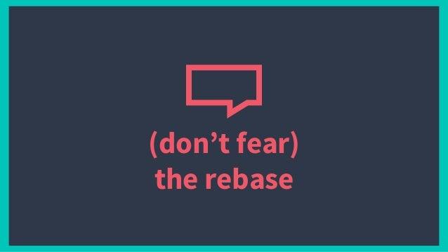 (don't fear) the rebase