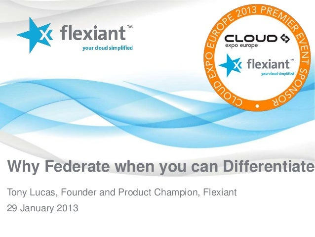 Why Federate when you can Differentiate?Tony Lucas, Founder and Product Champion, Flexiant29 January 2013