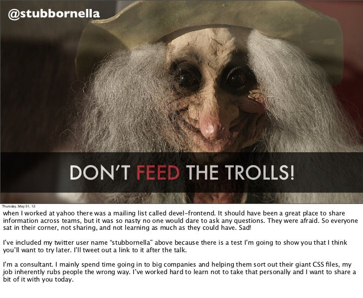 @stubbornella                       DON'T FEED THE TROLLS!Thursday, May 31, 12when I worked at yahoo there was a mailing l...
