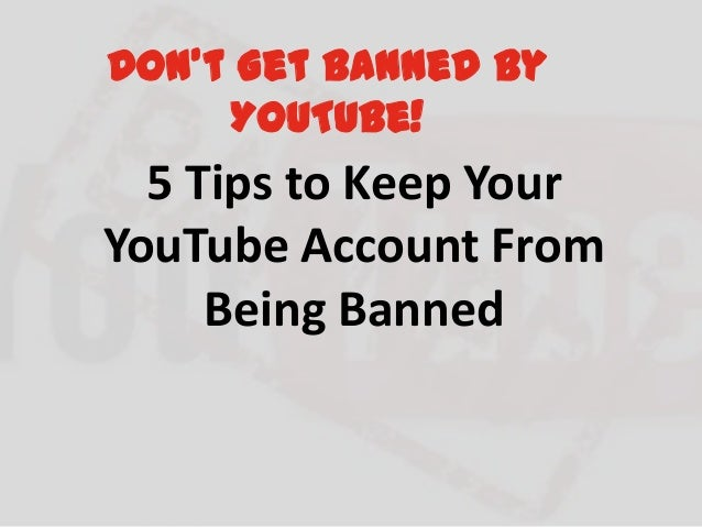 Don't Get Banned By YouTube!  5 Tips to Keep Your YouTube Account From Being Banned