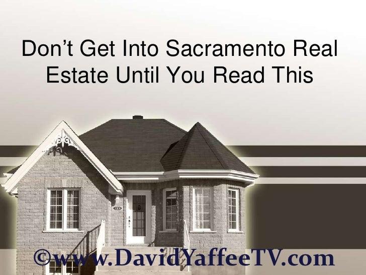 Don't Get Into Sacramento Real  Estate Until You Read This ©www.DavidYaffeeTV.com