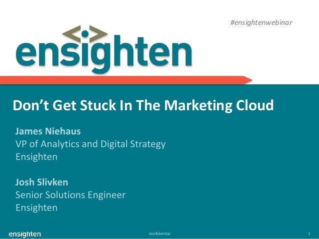 confidential 1 Don't Get Stuck In The Marketing Cloud #ensightenwebinar