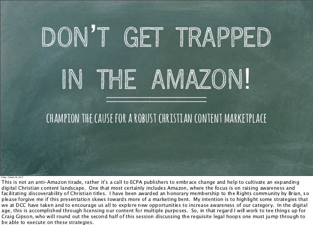 DON'T GET TRAPPED                            IN THE AMAZON!                           champion the cause for a robust chri...