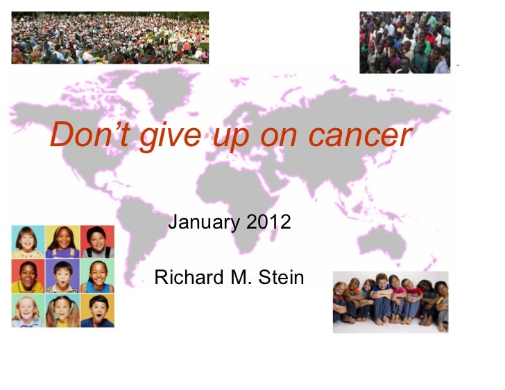 Don't give up on cancer       January 2012      Richard M. Stein