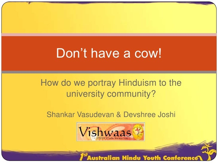 Don't have a cow!<br />How do we portray Hinduism to the university community?<br />Shankar Vasudevan & Devshree Joshi<br />
