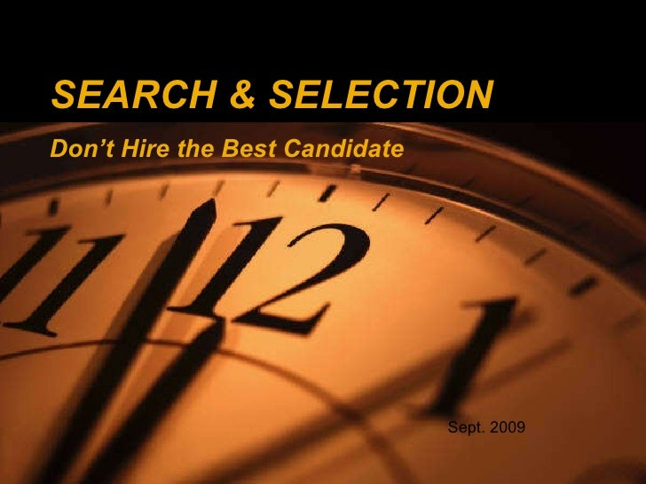 Presentation for Retained Search Presentation for SEARCH & SELECTION  Don't Hire the Best Candidate Sept. 2009