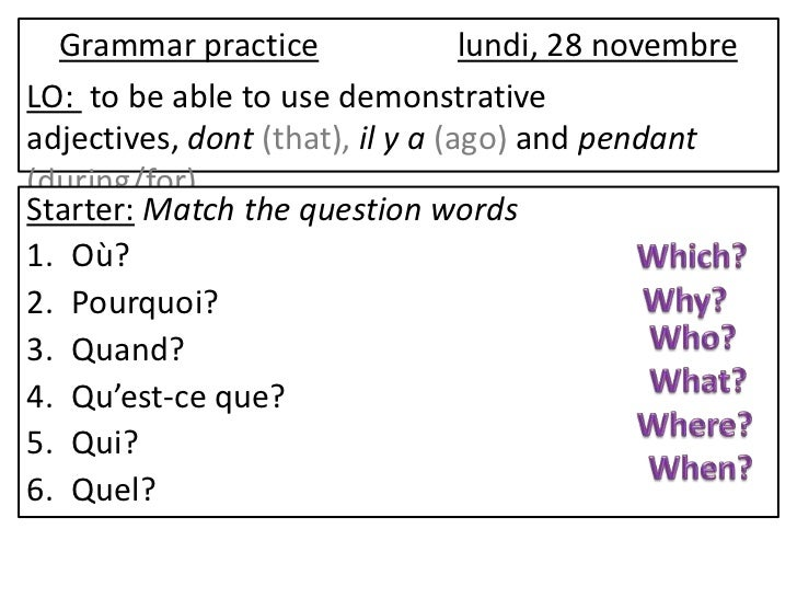 Grammar practice                lundi, 28 novembreLO: to be able to use demonstrativeadjectives, dont (that), il y a (ago)...