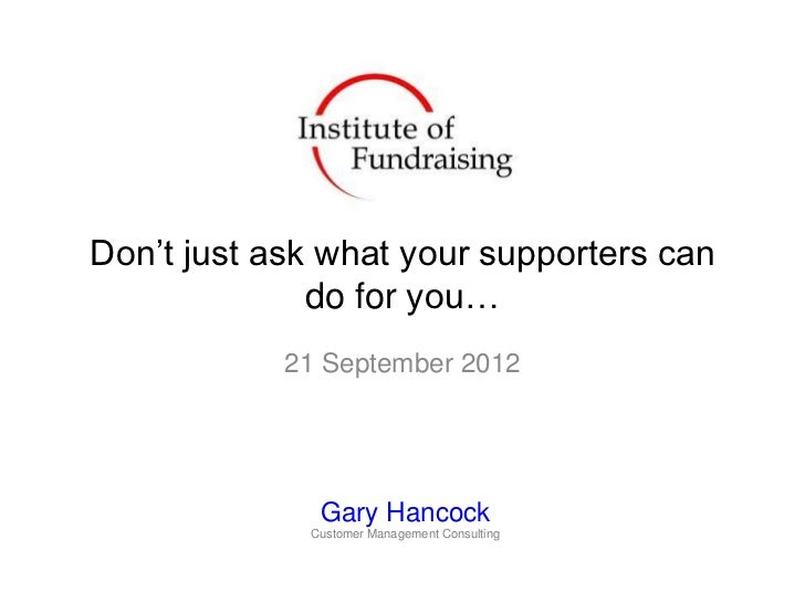 "Don""t just ask what your supporters can              do for you…            21 September 2012              Gary Hancock   ..."