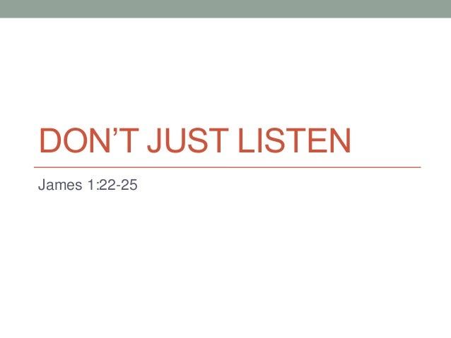 "DON""T JUST LISTENJames 1:22-25"