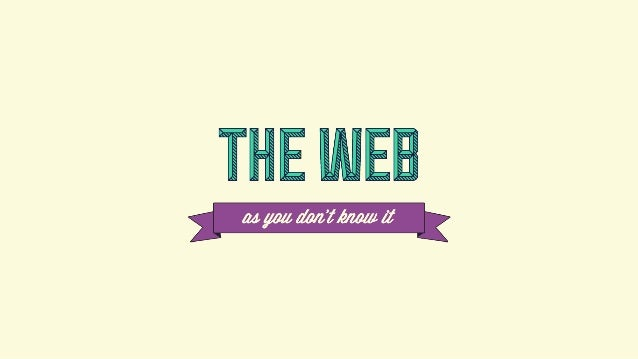 The Web as You Don't know It