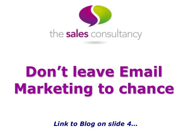 Don't leave Email  Marketing to chance  Link to Blog on slide 4…