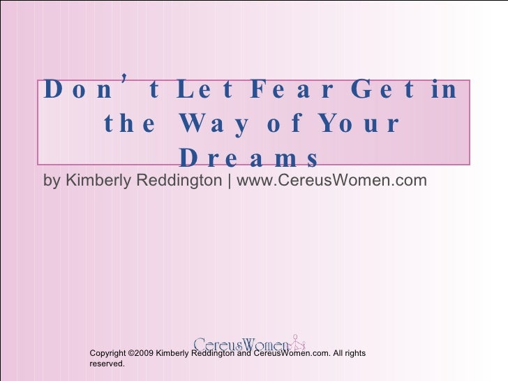 Don't Let Fear Get in the Way of Your Dreams by Kimberly Reddington | www.CereusWomen.com