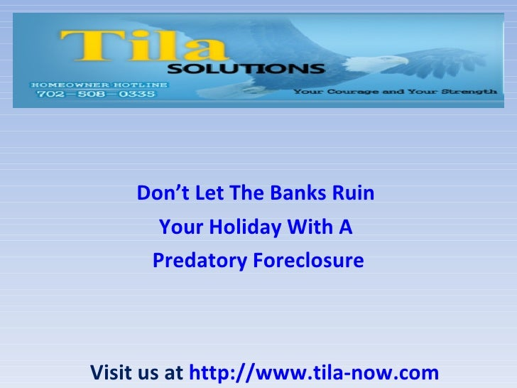 Don't Let The Banks Ruin      Your Holiday With A     Predatory ForeclosureVisit us at http://www.tila-now.com