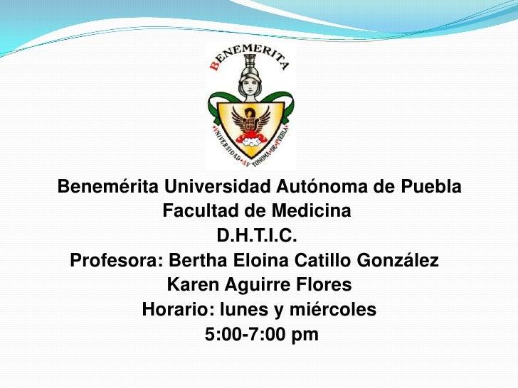 Benemérita Universidad Autónoma de Puebla           Facultad de Medicina                 D.H.T.I.C. Profesora: Bertha Eloi...