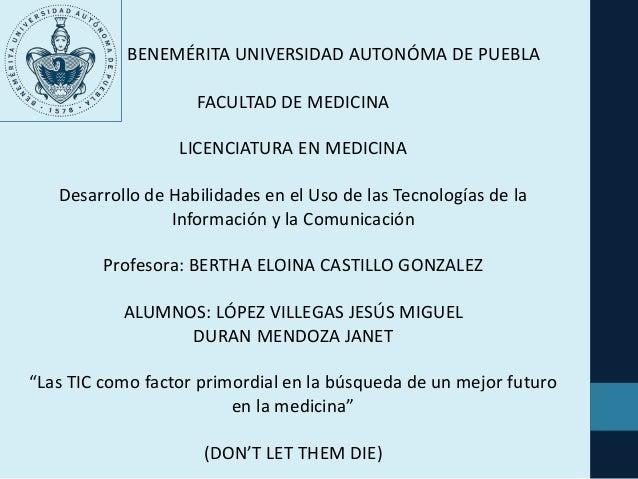 BENEMÉRITA UNIVERSIDAD AUTONÓMA DE PUEBLA FACULTAD DE MEDICINA LICENCIATURA EN MEDICINA Desarrollo de Habilidades en el Us...