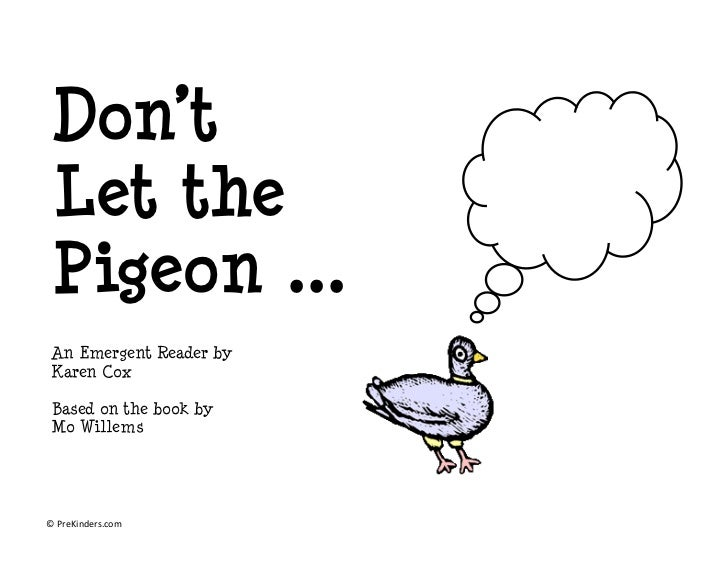Don't Let the Pigeon ... An Emergent Reader by Karen Cox Based on the book by Mo Willems© PreKinders.com