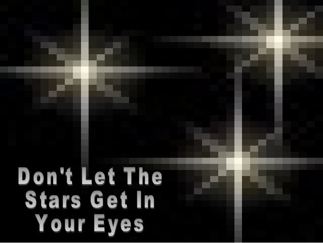 Dont Let The Stars Get In Your Eyes