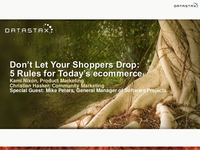 Don't Let Your Shoppers Drop: 5 Rules for Today's ecommerce Kami Nixon, Product Marketing Christian Hasker, Community Mark...