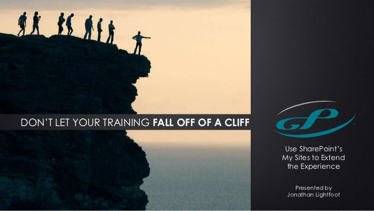 DON'T LET YOUR TRAINING FALL OFF OF A CLIFF                                              Use SharePoint's                 ...