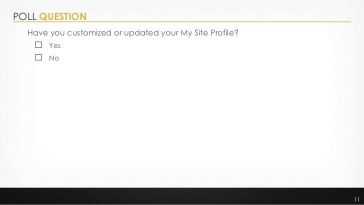 POLL QUESTION  Have you customized or updated your My Site Profile?    Yes    No                                        ...
