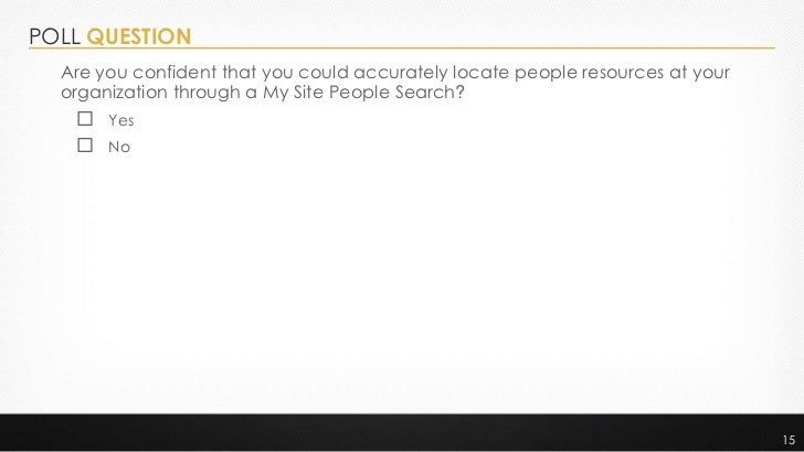 POLL QUESTION  Are you confident that you could accurately locate people resources at your  organization through a My Site...