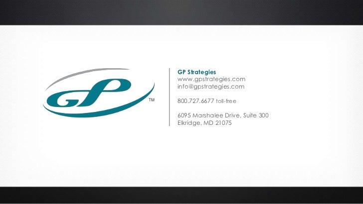 GP Strategieswww.gpstrategies.cominfo@gpstrategies.com800.727.6677 toll-free6095 Marshalee Drive, Suite 300Elkridge, MD 21...
