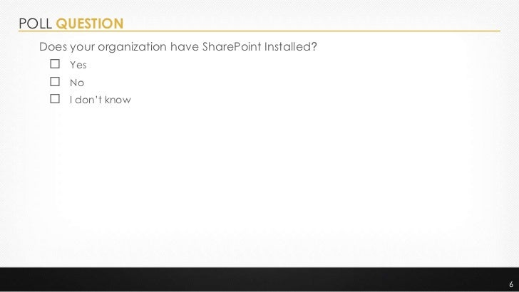 POLL QUESTION  Does your organization have SharePoint Installed?    Yes    No    I don't know                          ...