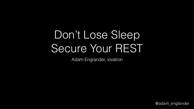 @adam_englander Don't Lose Sleep Secure Your REST Adam Englander, iovation