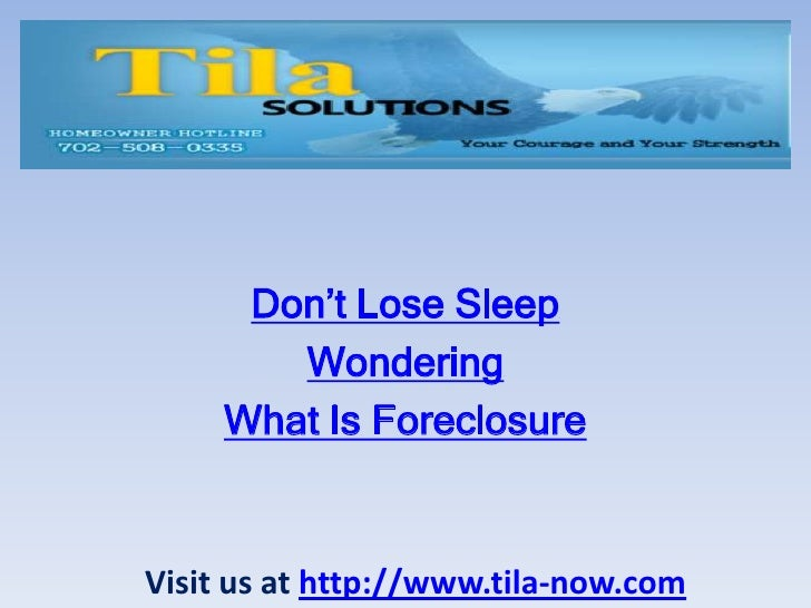 Don't Lose Sleep        Wondering     What Is ForeclosureVisit us at http://www.tila-now.com