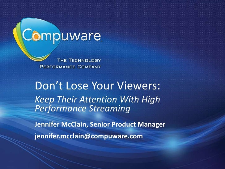 Don't Lose Your Viewers:Keep Their Attention With HighPerformance StreamingJennifer McClain, Senior Product Managerjennife...