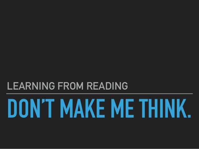DON'T MAKE ME THINK. LEARNING FROM READING