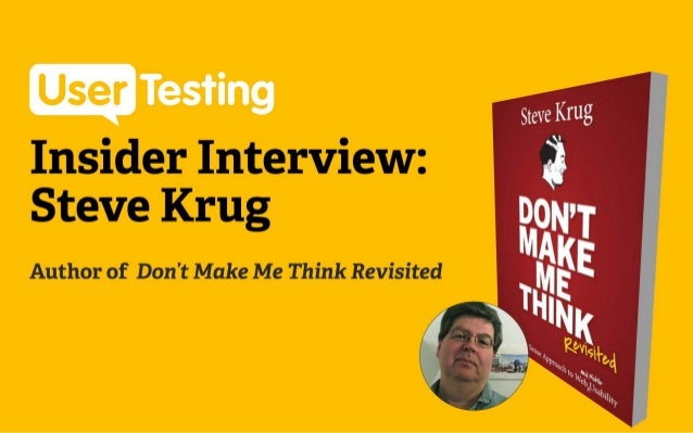 A glimpse into the mind of  Steve Krug  Author of Don't Make Me Think and Rocket Surgery Made Easy We did an interview wit...