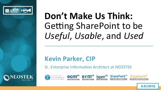 Don't  Make  Us  Think:   Ge#ng  SharePoint  to  be   Useful,  Usable,  and  Used   Kevin  Parke...