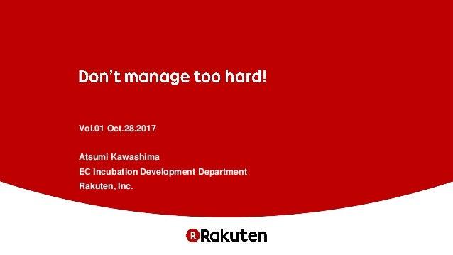 Vol.01 Oct.28.2017 Atsumi Kawashima EC Incubation Development Department Rakuten, Inc.