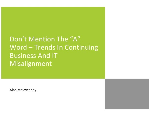 """Don't Mention The """"A"""" Word – Trends In Continuing Business And IT Misalignment  Alan McSweeney"""