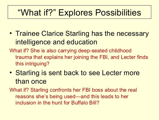 """""""What if?"""" Explores Possibilities • Trainee Clarice Starling has the necessary intelligence and education What if? She is ..."""