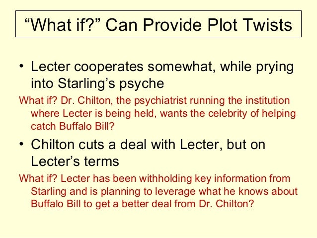 """""""What if?"""" Can Provide Plot Twists • Lecter cooperates somewhat, while prying into Starling's psyche What if? Dr. Chilton,..."""
