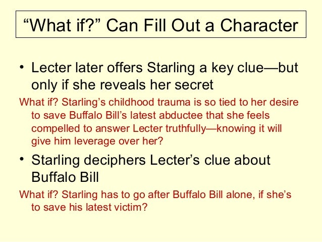 """""""What if?"""" Can Fill Out a Character • Lecter later offers Starling a key clue—but only if she reveals her secret What if? ..."""