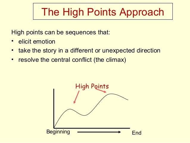 The High Points Approach High points can be sequences that: • elicit emotion • take the story in a different or unexpected...
