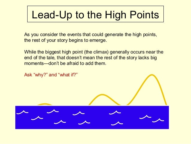 As you consider the events that could generate the high points, the rest of your story begins to emerge. While the biggest...