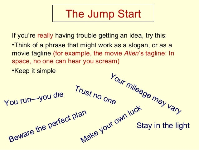 The Jump Start If you're really having trouble getting an idea, try this: •Think of a phrase that might work as a slogan, ...
