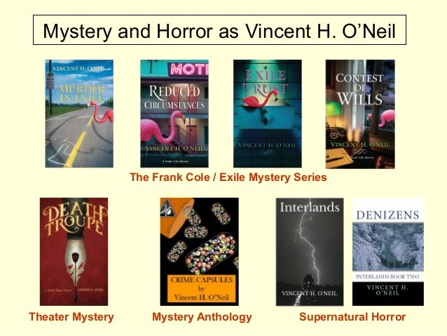 Mystery and Horror as Vincent H. O'Neil The Frank Cole / Exile Mystery Series Supernatural HorrorTheater Mystery Mystery A...